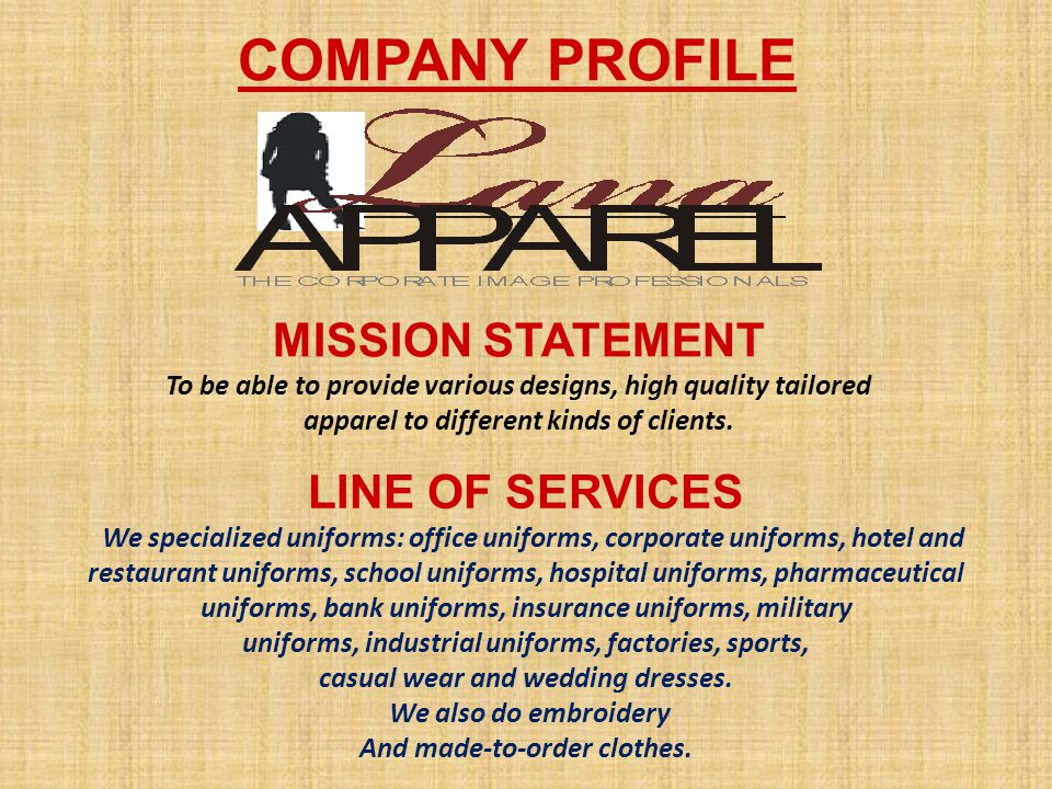 COMPANY PROFILE MISSION STATEMENT To be able to provide various designs, high quality tailored apparel to different kinds of clients. LINE OF SERVICES