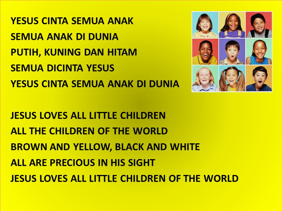 YESUS CINTA SEMUA ANAK SEMUA ANAK DI DUNIA PUTIH, KUNING DAN HITAM SEMUA DICINTA YESUS YESUS CINTA SEMUA ANAK DI DUNIA JESUS LOVES ALL LITTLE CHILDREN