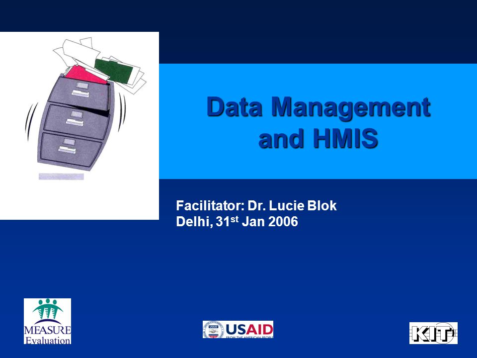 Data Management and HMIS Facilitator: Dr. Lucie Blok Delhi, 31 st Jan 2006