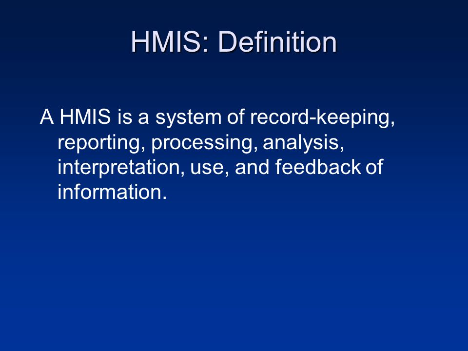HMIS: Functions - Provides different levels of beneficiaries (clients, community, service providers, managers, planners and policy makers) with timely and relevant information - Used to formulate policy, to plan, implement, monitor, supervise and evaluate health-related activities (adapted from Campbell, 1997)