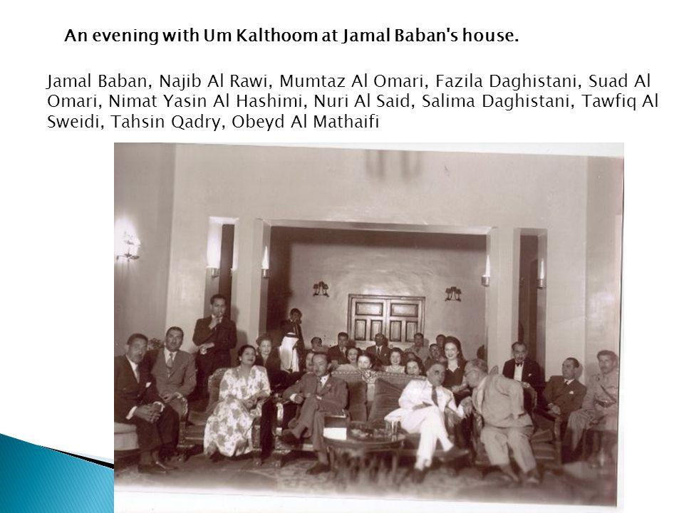 An evening with Um Kalthoom at Jamal Baban's house. Jamal Baban, Najib Al Rawi, Mumtaz Al Omari, Fazila Daghistani, Suad Al Omari, Nimat Yasin Al Hash