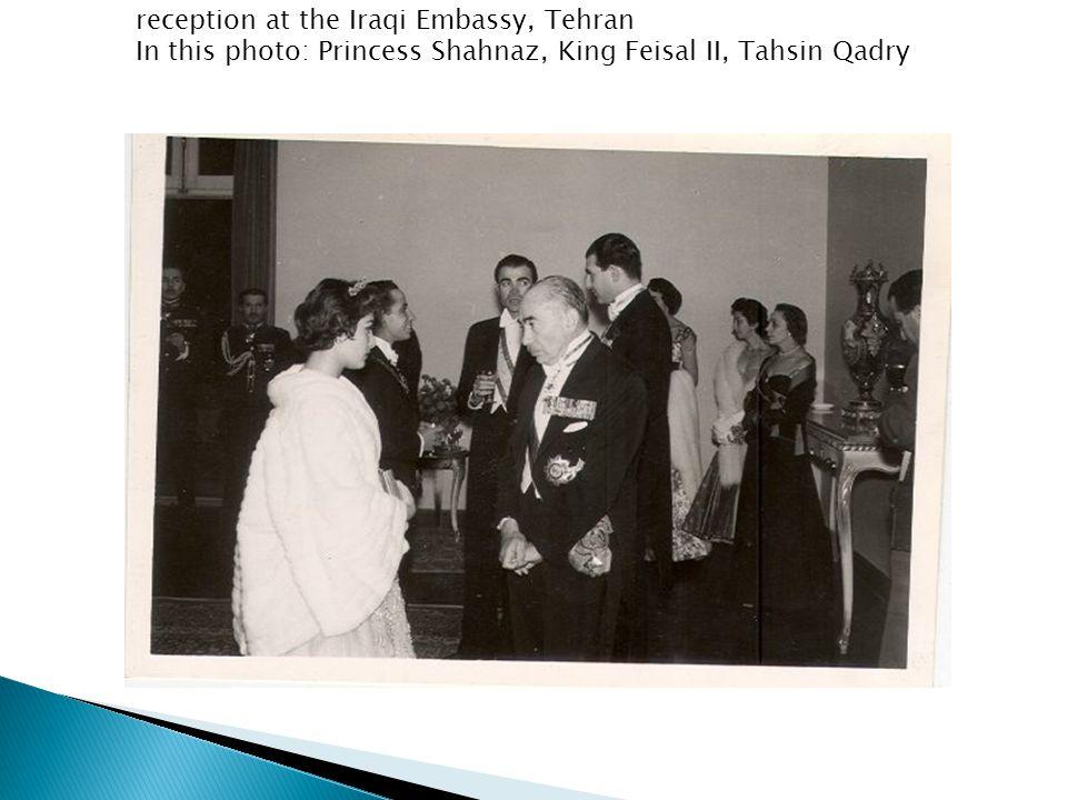 reception at the Iraqi Embassy, Tehran In this photo: Princess Shahnaz, King Feisal II, Tahsin Qadry