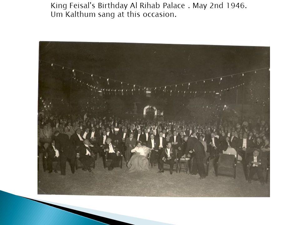 King Feisal's Birthday Al Rihab Palace. May 2nd 1946. Um Kalthum sang at this occasion.
