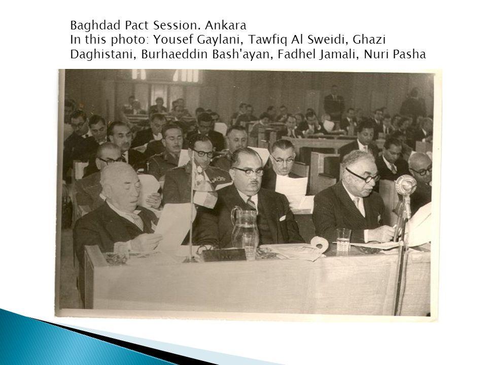 Baghdad Pact Session. Ankara In this photo: Yousef Gaylani, Tawfiq Al Sweidi, Ghazi Daghistani, Burhaeddin Bash'ayan, Fadhel Jamali, Nuri Pasha