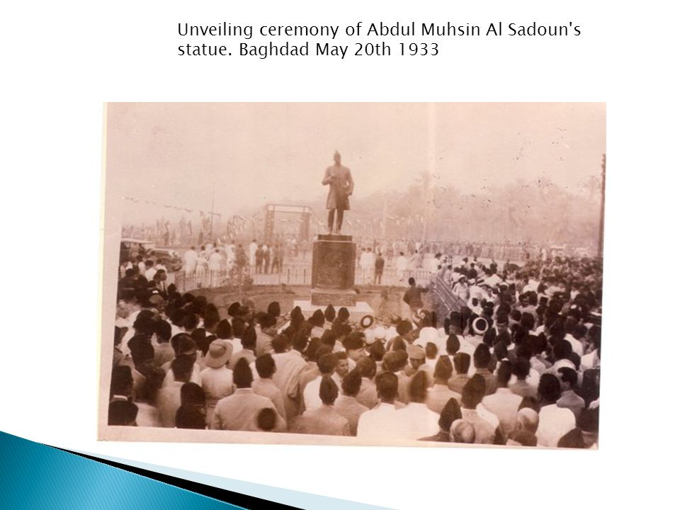 Unveiling ceremony of Abdul Muhsin Al Sadoun's statue. Baghdad May 20th 1933