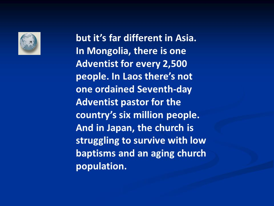 but it's far different in Asia. In Mongolia, there is one Adventist for every 2,500 people.