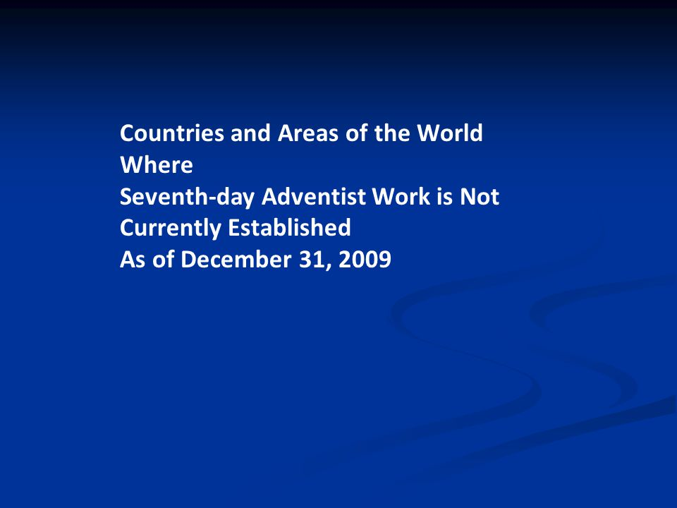 Countries and Areas of the World Where Seventh-day Adventist Work is Not Currently Established As of December 31, 2009