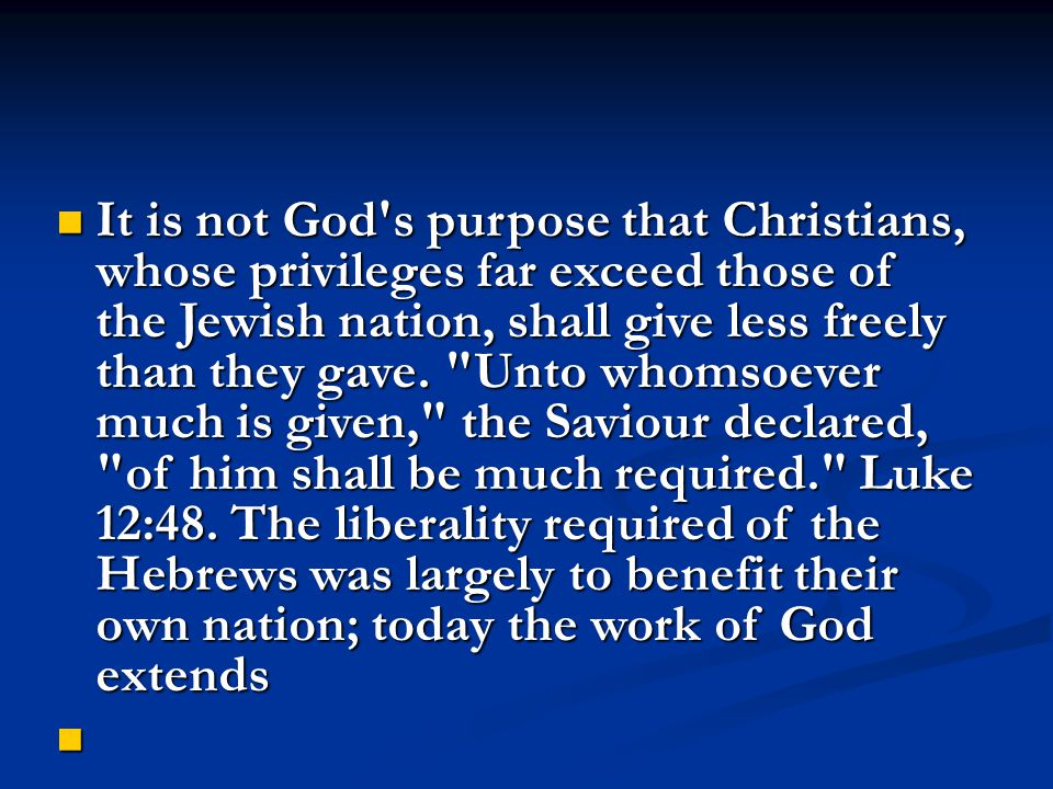 It is not God s purpose that Christians, whose privileges far exceed those of the Jewish nation, shall give less freely than they gave.