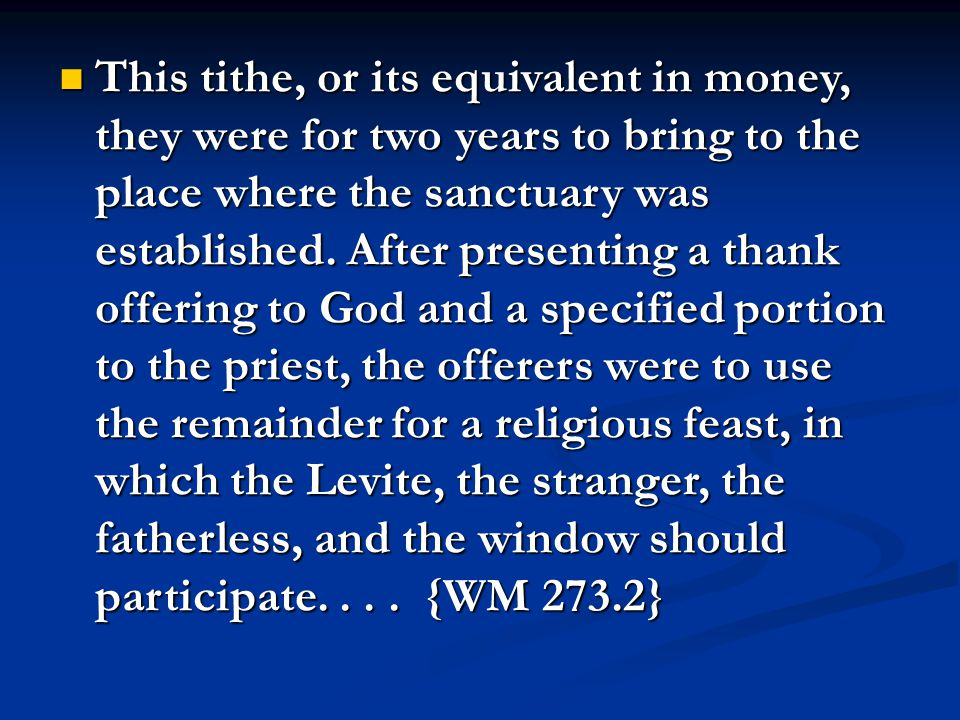 This tithe, or its equivalent in money, they were for two years to bring to the place where the sanctuary was established.