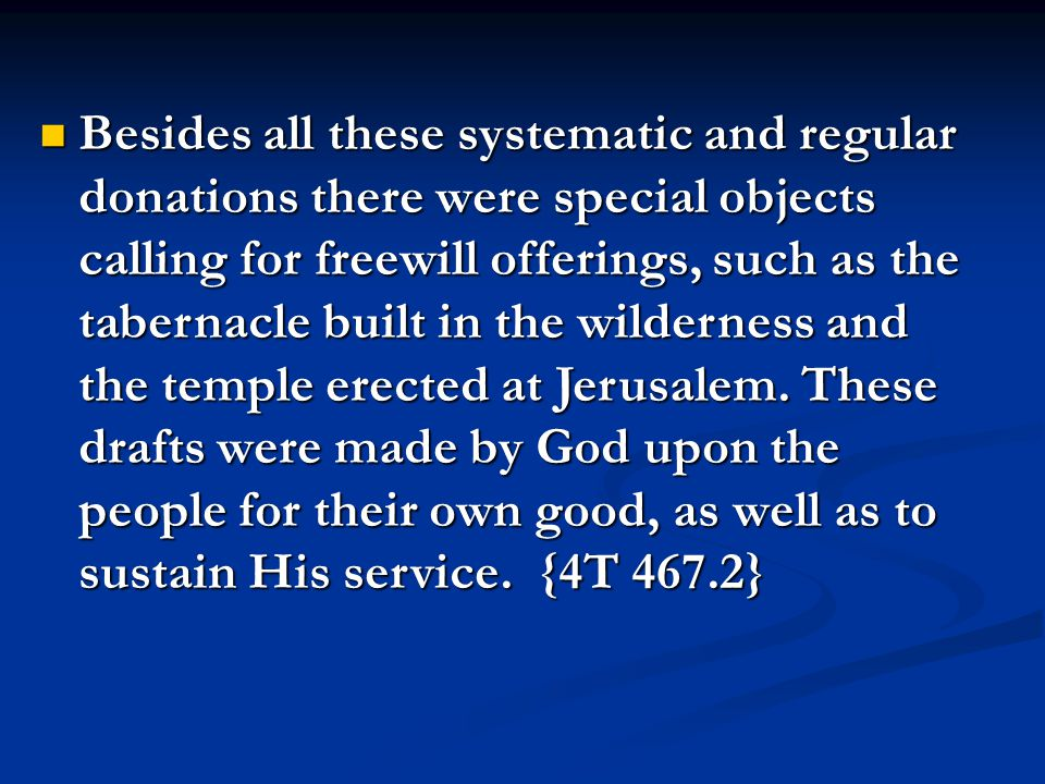Besides all these systematic and regular donations there were special objects calling for freewill offerings, such as the tabernacle built in the wilderness and the temple erected at Jerusalem.