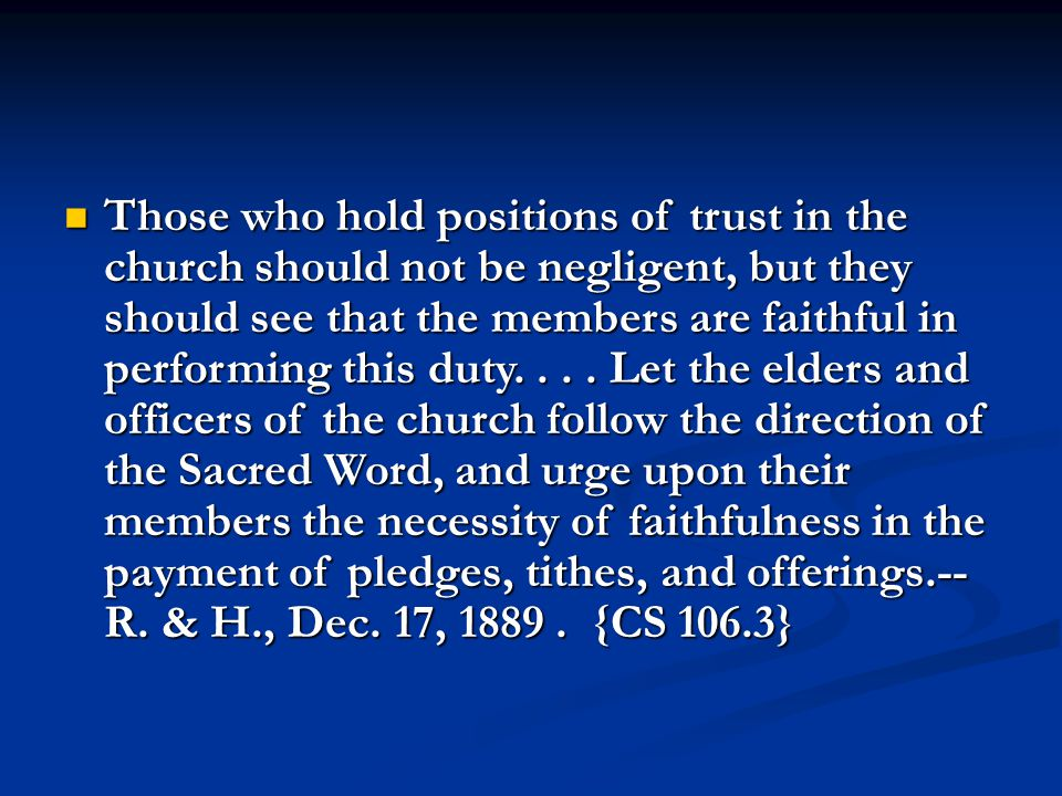 Those who hold positions of trust in the church should not be negligent, but they should see that the members are faithful in performing this duty....