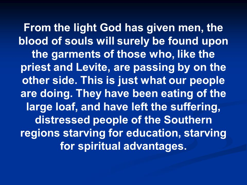 From the light God has given men, the blood of souls will surely be found upon the garments of those who, like the priest and Levite, are passing by on the other side.
