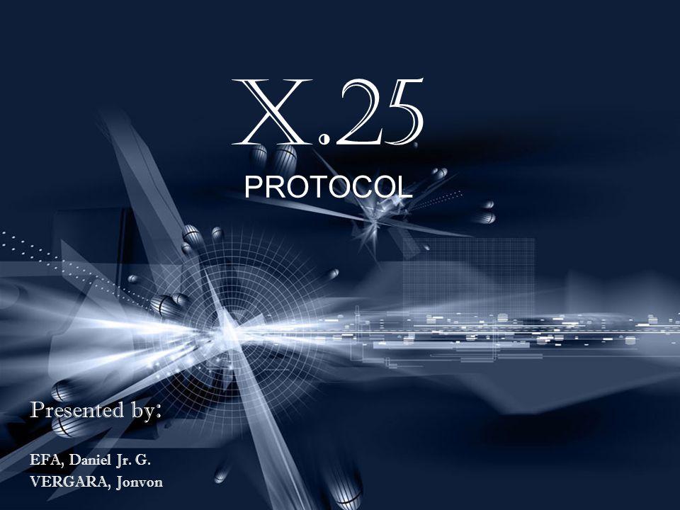 X.25 PROTOCOL Presented by : EFA, Daniel Jr. G. VERGARA, Jonvon