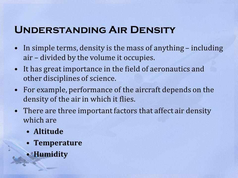 Understanding Air Density In simple terms, density is the mass of anything – including air – divided by the volume it occupies. It has great importanc