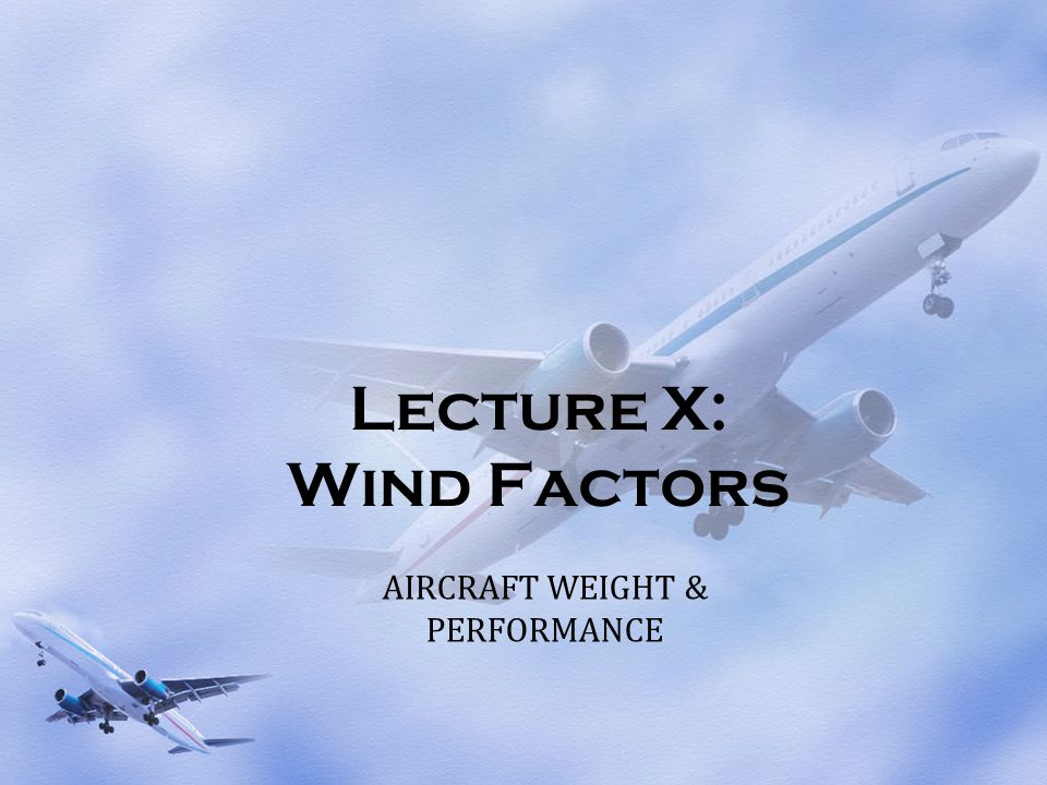 Wind Effect on LIFT Produced By The Wings Wind speed and direction can affect the lift produced by a wing.