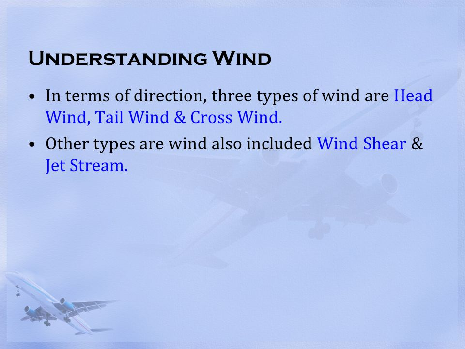 Wind Direction Headwind Head wind refers to the wind blowing opposite to aircraft motion.