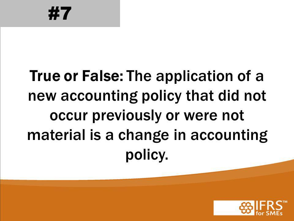 True or False: The application of a new accounting policy that did not occur previously or were not material is a change in accounting policy.