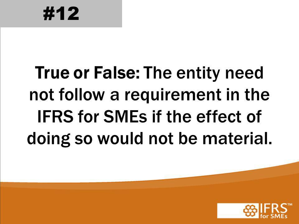 True or False: The entity need not follow a requirement in the IFRS for SMEs if the effect of doing so would not be material.