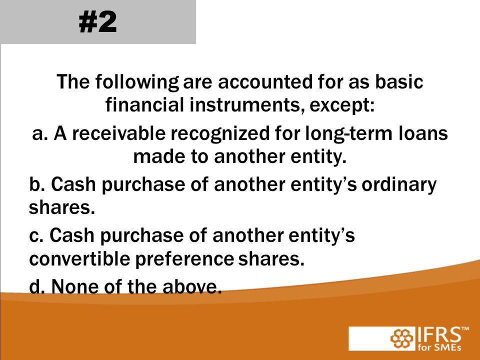 The following are accounted for as basic financial instruments, except: a.
