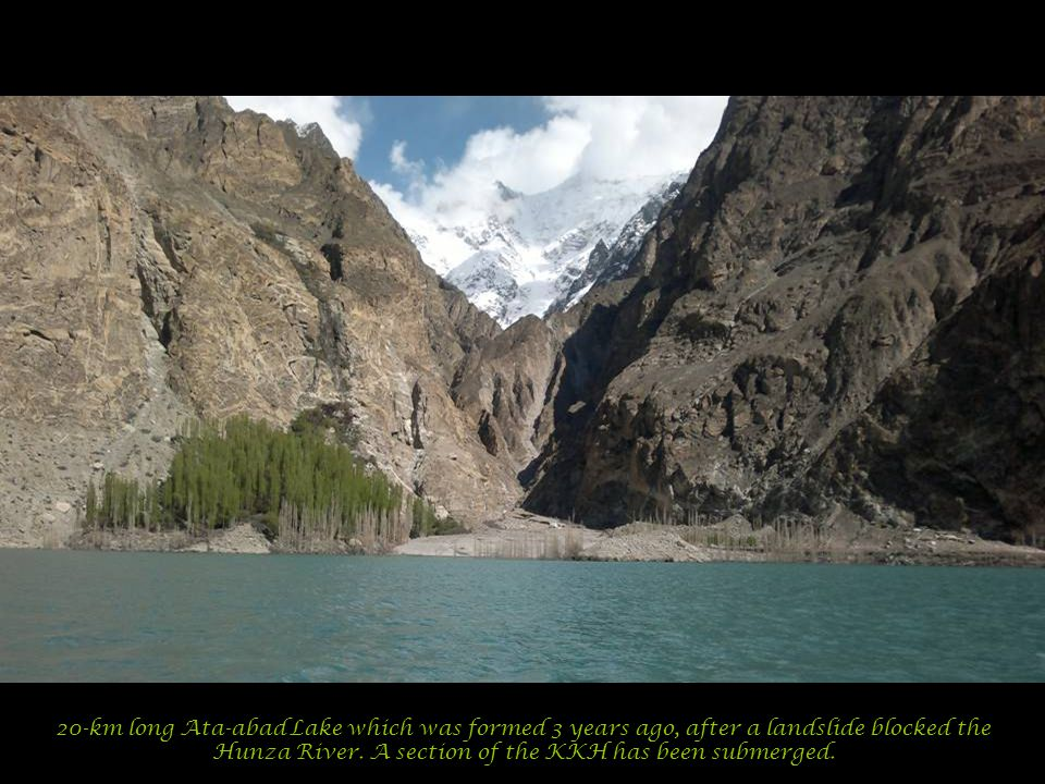 20-km long Ata-abad Lake which was formed 3 years ago, after a landslide blocked the Hunza River.