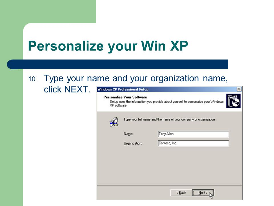 Personalize your Win XP 10. Type your name and your organization name, click NEXT.