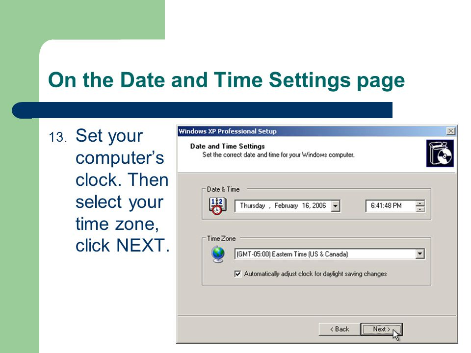 On the Date and Time Settings page 13. Set your computer's clock.