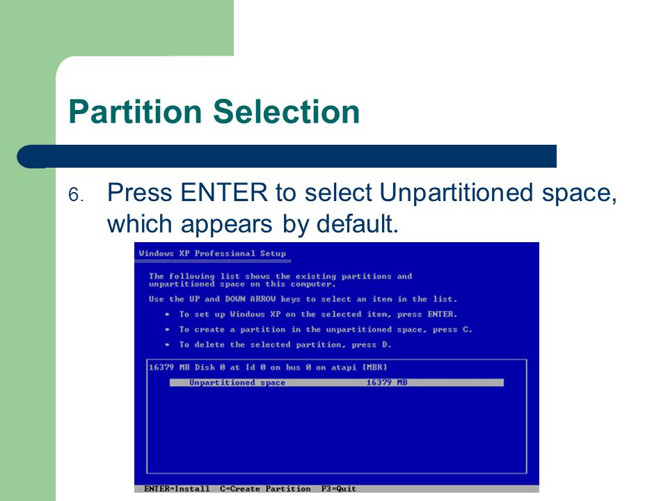 Partition Selection 6. Press ENTER to select Unpartitioned space, which appears by default.