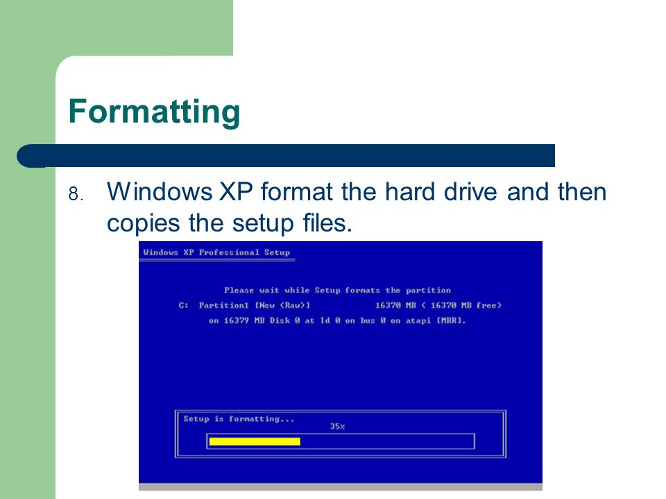 Formatting 8. Windows XP format the hard drive and then copies the setup files.