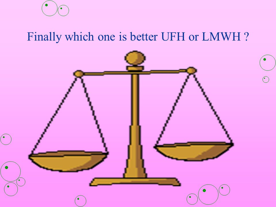 Finally which one is better UFH or LMWH ?