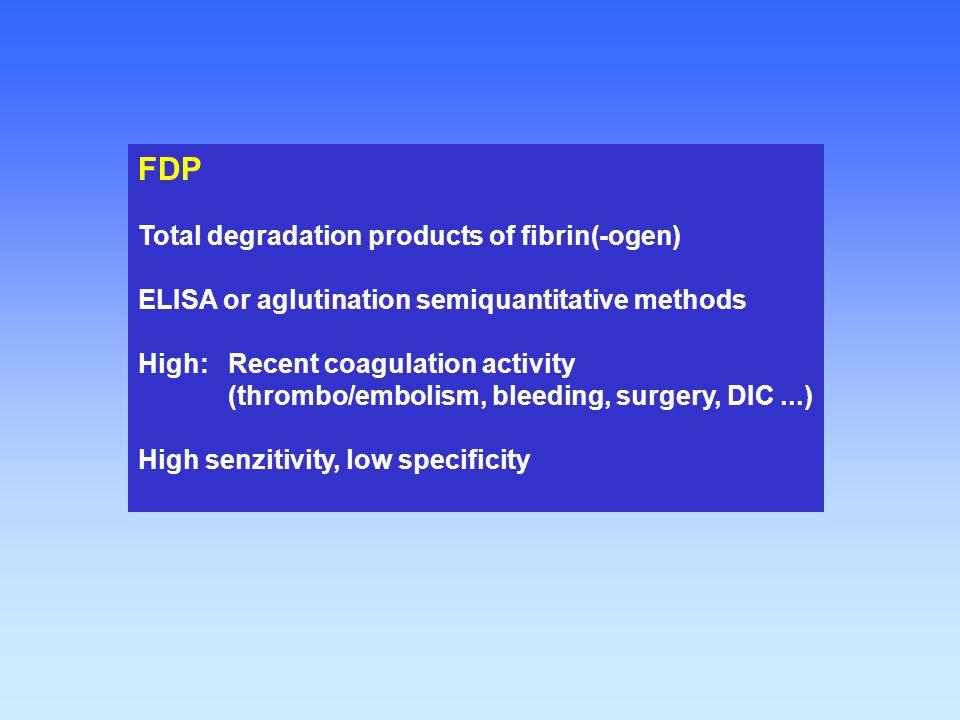 FDP Total degradation products of fibrin(-ogen) ELISA or aglutination semiquantitative methods High:Recent coagulation activity (thrombo/embolism, ble