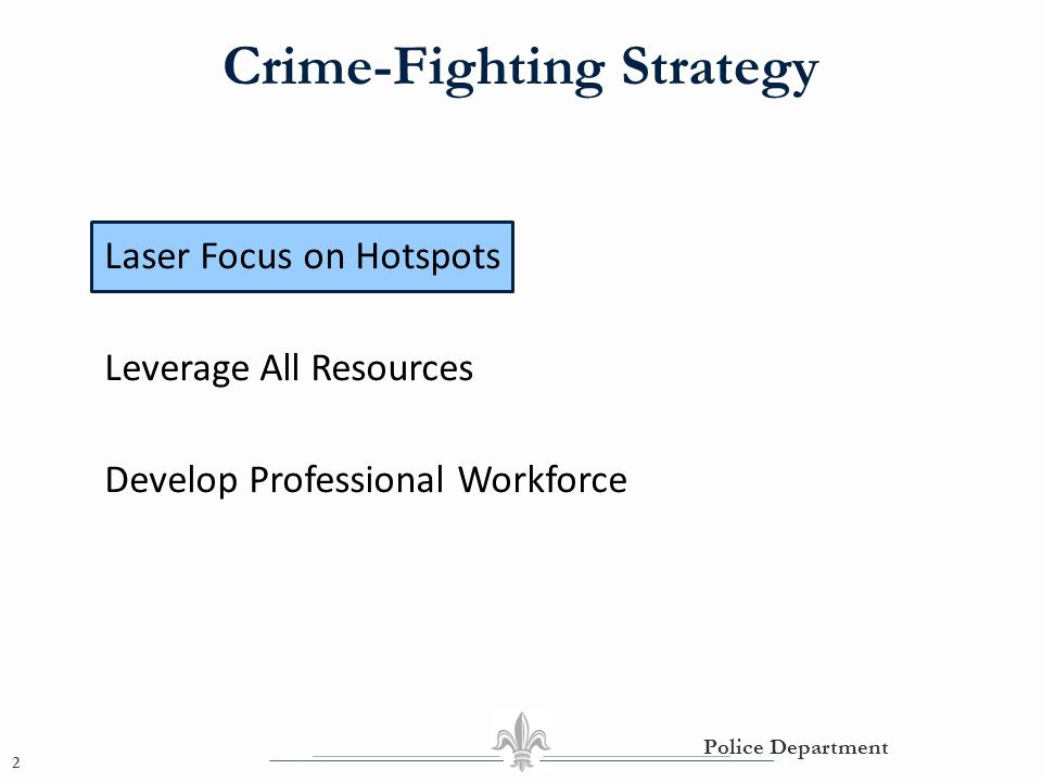 Crime-Fighting Strategy 2 Police Department Laser Focus on Hotspots Leverage All Resources Develop Professional Workforce