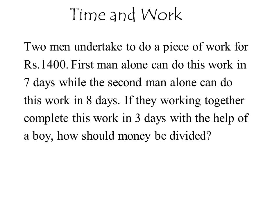 Two men undertake to do a piece of work for Rs.1400. First man alone can do this work in 7 days while the second man alone can do this work in 8 days.