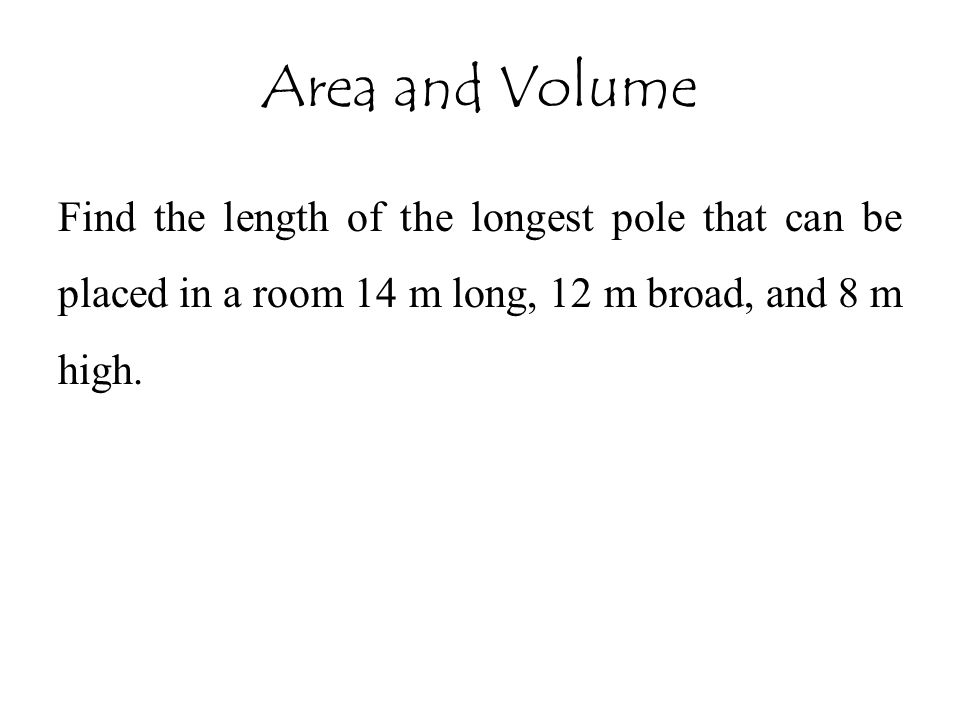 Find the length of the longest pole that can be placed in a room 14 m long, 12 m broad, and 8 m high.