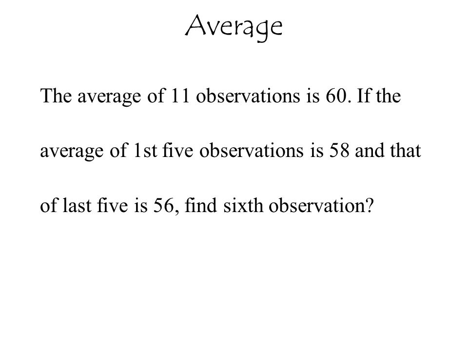 Average The average of 11 observations is 60. If the average of 1st five observations is 58 and that of last five is 56, find sixth observation?