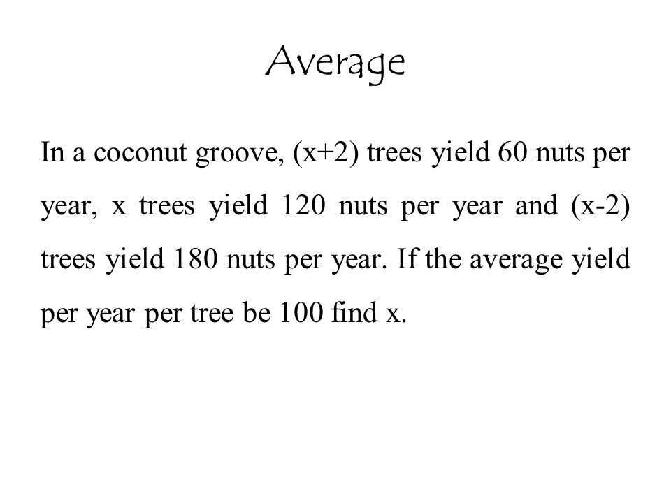 Average In a coconut groove, (x+2) trees yield 60 nuts per year, x trees yield 120 nuts per year and (x-2) trees yield 180 nuts per year. If the avera