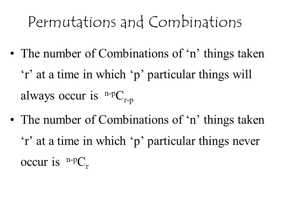 The number of Combinations of 'n' things taken 'r' at a time in which 'p' particular things will always occur is n-p C r-p The number of Combinations