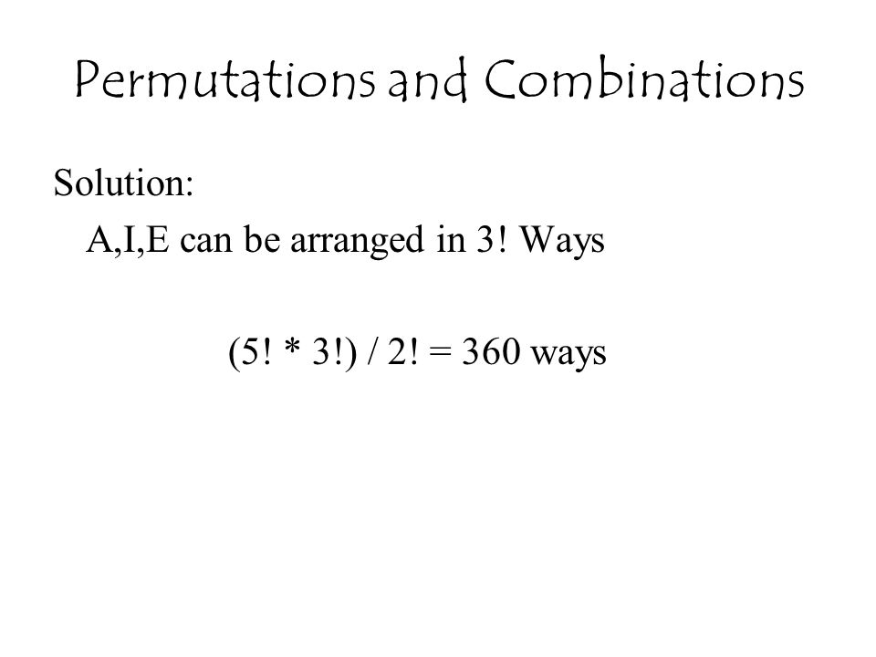 Permutations and Combinations Solution: A,I,E can be arranged in 3! Ways (5! * 3!) / 2! = 360 ways