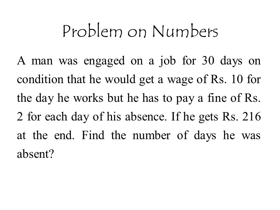 Problem on Numbers A man was engaged on a job for 30 days on condition that he would get a wage of Rs. 10 for the day he works but he has to pay a fin