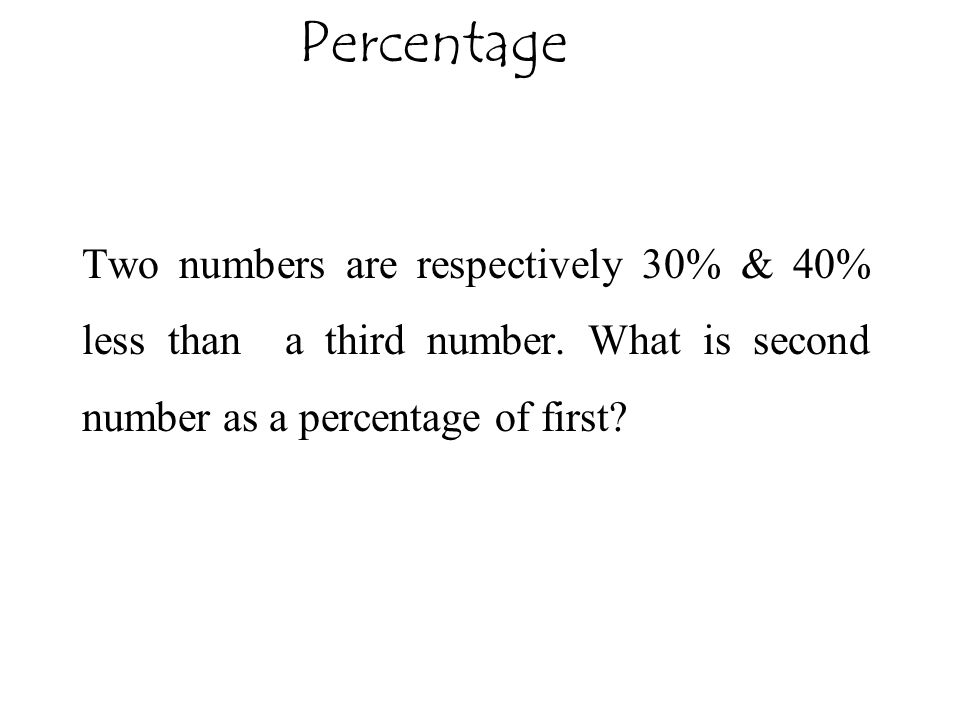 Two numbers are respectively 30% & 40% less than a third number. What is second number as a percentage of first?