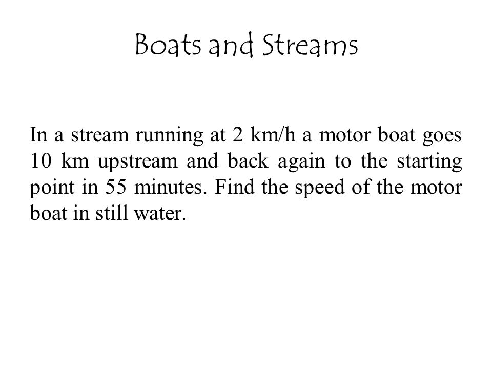 Boats and Streams In a stream running at 2 km/h a motor boat goes 10 km upstream and back again to the starting point in 55 minutes. Find the speed of