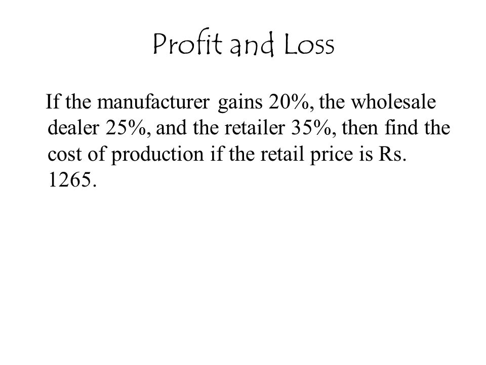 If the manufacturer gains 20%, the wholesale dealer 25%, and the retailer 35%, then find the cost of production if the retail price is Rs. 1265.