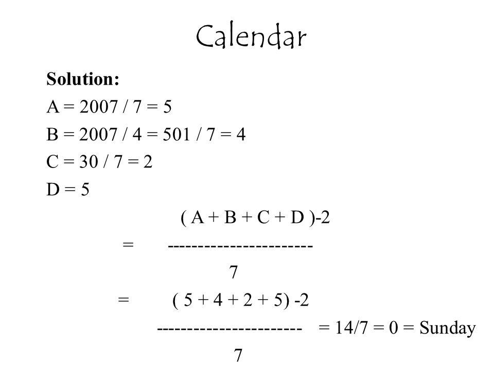 Solution: A = 2007 / 7 = 5 B = 2007 / 4 = 501 / 7 = 4 C = 30 / 7 = 2 D = 5 ( A + B + C + D )-2 = ----------------------- 7 = ( 5 + 4 + 2 + 5) -2 -----