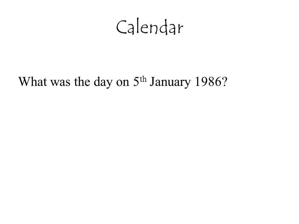 Calendar What was the day on 5 th January 1986?