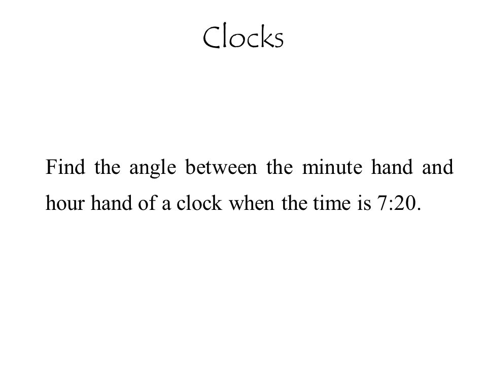 Find the angle between the minute hand and hour hand of a clock when the time is 7:20.