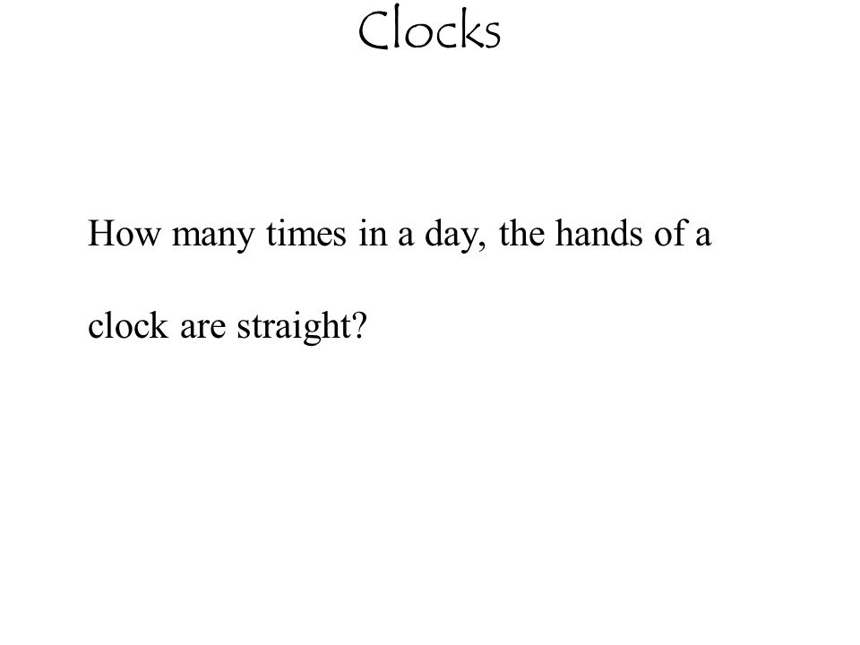 How many times in a day, the hands of a clock are straight?