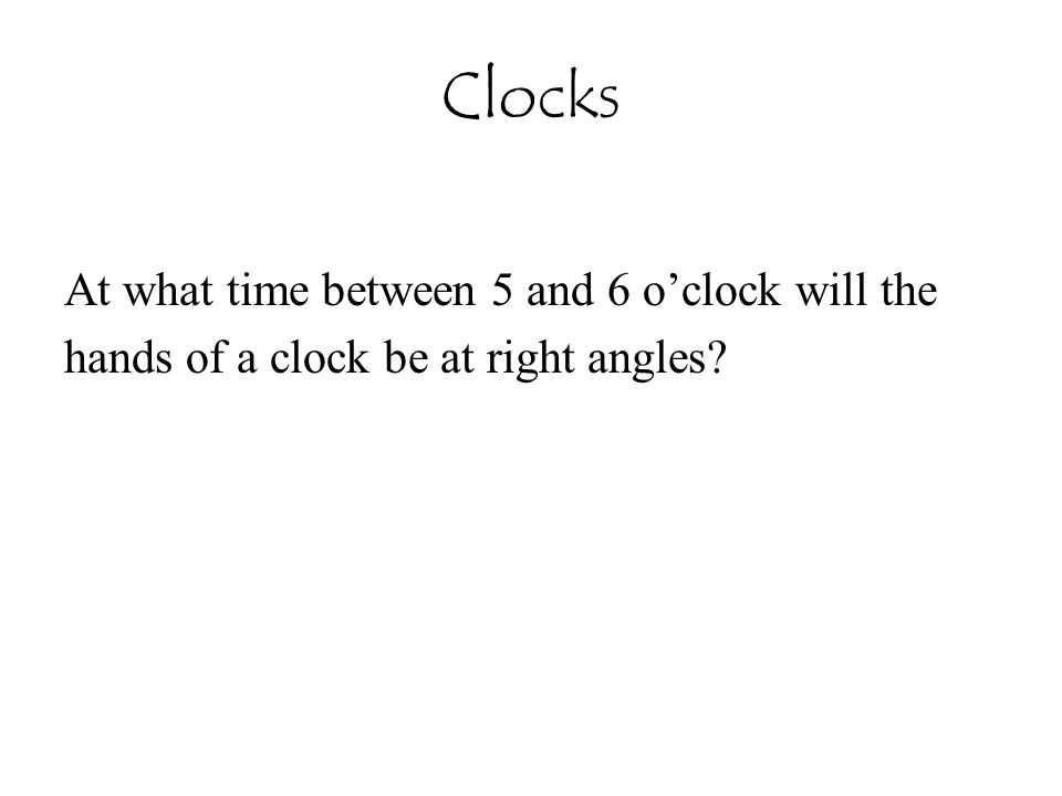 Clocks At what time between 5 and 6 o'clock will the hands of a clock be at right angles?
