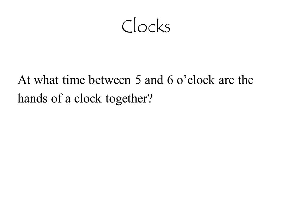 Clocks At what time between 5 and 6 o'clock are the hands of a clock together?