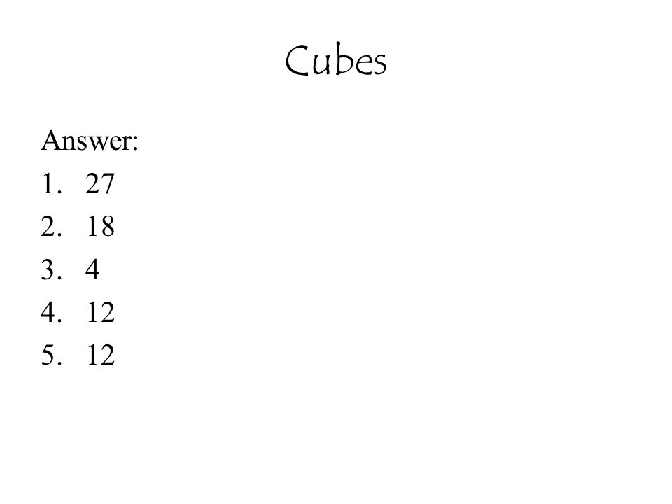 Cubes Answer: 1.27 2.18 3.4 4.12 5.12