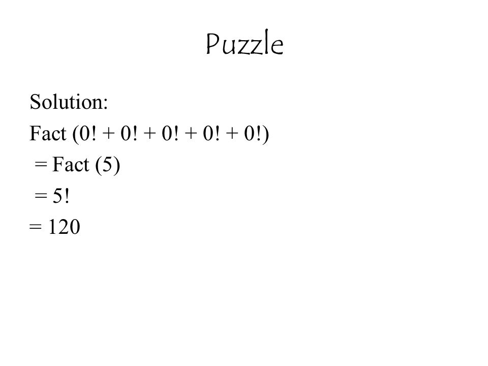 Puzzle Solution: Fact (0! + 0! + 0! + 0! + 0!) = Fact (5) = 5! = 120