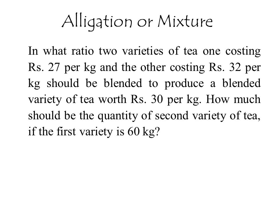 In what ratio two varieties of tea one costing Rs. 27 per kg and the other costing Rs. 32 per kg should be blended to produce a blended variety of tea